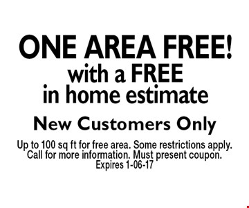 ONE AREA FREE! with a free in home estimate Up to 100 sq ft for free area. Some restrictions apply. Call for more information. Must present coupon. Expires 1-06-17New Customers Only