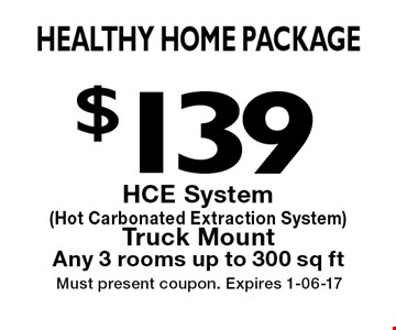 $139 Healthy Home Package. Must present coupon. Expires 1-06-17HCE System (Hot Carbonated Extraction System) Truck Mount