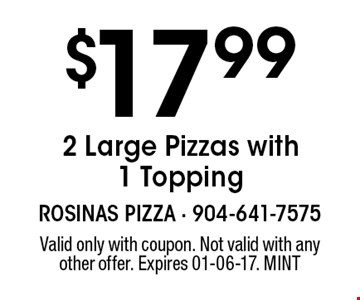 $17.992 Large Pizzas with 1 Topping. Valid only with coupon. Not valid with any other offer. Expires 01-06-17. MINT