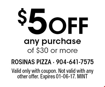 $5 Off any purchase of $30 or more. Valid only with coupon. Not valid with any other offer. Expires 01-06-17. MINT