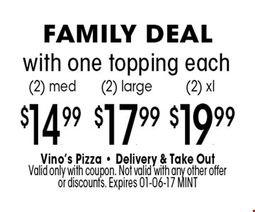 $14.99$17. .99$19.99(2) med(2) large(2) xl . with one topping each. Vino's Pizza - Delivery & Take Out Valid only with coupon. Not valid with any other offer or discounts. Expires 01-06-17 MINT