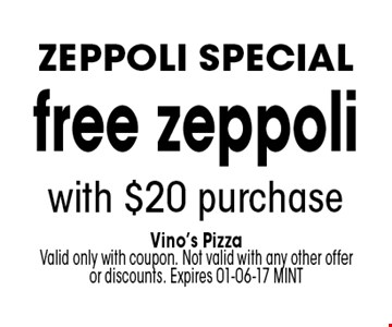 free zeppoli with $20 purchase. Vino's PizzaValid only with coupon. Not valid with any other offer or discounts. Expires 01-06-17 MINT