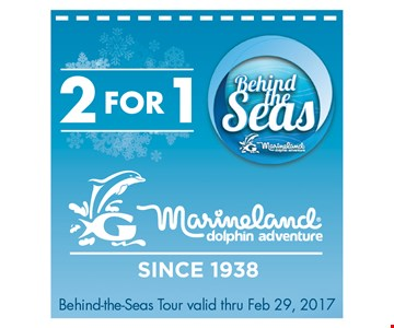 2 for 1 behind the seas tour. Marineland dolphin adventure since 1938. Behind-the-seas tour valid thru 2/29/17