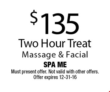 $135 Two Hour TreatMassage & Facial. Spa MeMust present offer. Not valid with other offers. Offer expires 12-31-16