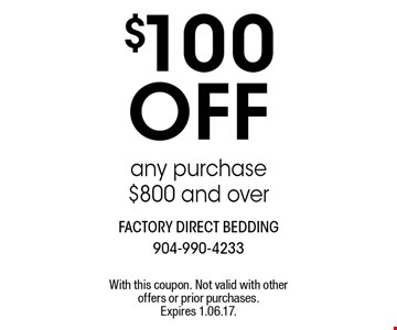 $100 off any purchase $800 and over. With this coupon. Not valid with other offers or prior purchases. Expires 1.06.17.