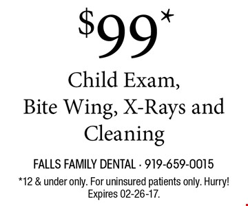 $99* Child Exam,Bite Wing, X-Rays and Cleaning. *12 & under only. For uninsured patients only. Hurry!Expires 02-26-17.