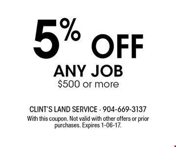 5% off any job $500 or more. With this coupon. Not valid with other offers or prior purchases. Expires 1-06-17.
