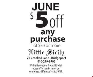 JUNE $5 off any purchase of $30 or more. With this coupon. Not valid with other offers and cannot be combined. Offer expires 6/30/17.
