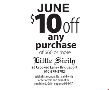 JUNE $10 off any purchase of $60 or more. With this coupon. Not valid with other offers and cannot be combined. Offer expires 6/30/17.