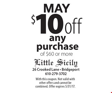 MAy $10 off any purchase of $60 or more. With this coupon. Not valid with other offers and cannot be combined. Offer expires 5/31/17.