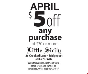 APRIL $5 off any purchase of $30 or more. With this coupon. Not valid with other offers and cannot be combined. Offer expires 4/30/17.