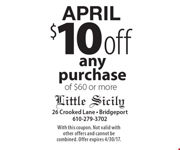 APRIL $10 off any purchase of $60 or more. With this coupon. Not valid with other offers and cannot be combined. Offer expires 4/30/17.
