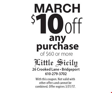 MARCH $10 off any purchase of $60 or more. With this coupon. Not valid with other offers and cannot be combined. Offer expires 3/31/17.