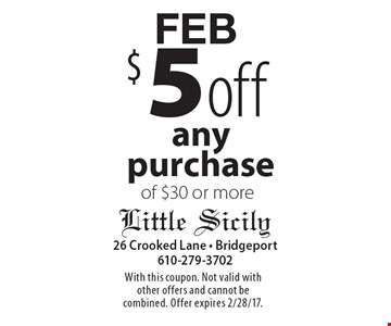 FEB $5 off any purchase of $30 or more. With this coupon. Not valid with other offers and cannot be combined. Offer expires 2/28/17.