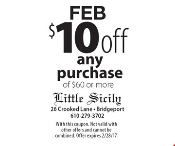FEB $10 off any purchase of $60 or more. With this coupon. Not valid with other offers and cannot be combined. Offer expires 2/28/17.