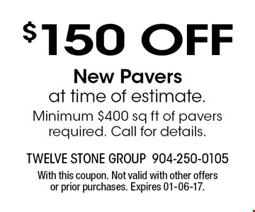 $150 OFF New Paversat time of estimate. Minimum $400 sq ft of pavers required. Call for details.. With this coupon. Not valid with other offers or prior purchases. Expires 01-06-17.