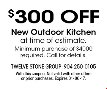 $300 OFF New Outdoor Kitchenat time of estimate. Minimum purchase of $4000 required. Call for details.. With this coupon. Not valid with other offers or prior purchases. Expires 01-06-17.