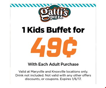 1 kids buffet for .49 cent . with each adult purchase. Valid at Maryville and Knoxville locations only. Drink not included. Not valid with any other offers discounts, or coupons.Expires 01-06-17