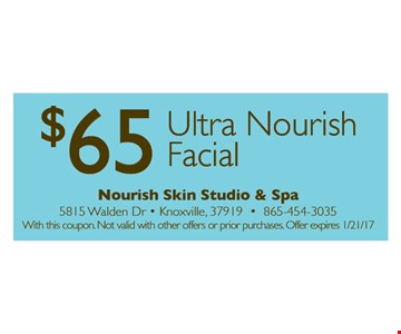 $65 Ultra Nourish Facial. With this coupon. Not valid with other offers or prior purchases.Offer expires 01-21-17