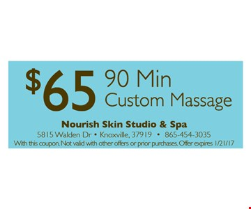 $65 90 min custom masage. With this coupon. Not valid with other offers or prior purchases.Offer expires 01-21-17