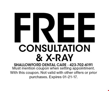 Free CONSULTATION & X-RAY. Must mention coupon when setting appointment. With this coupon. Not valid with other offers or prior purchases. Expires 01-21-17.