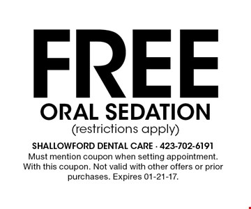 Free ORAL SEDATION(restrictions apply). Must mention coupon when setting appointment. With this coupon. Not valid with other offers or prior purchases. Expires 01-21-17.
