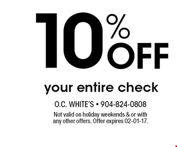 10% Off your entire check. Not valid on holiday weekends & or with any other offers. Offer expires 02-01-17.