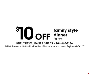 $10 OFF family style dinner for two. With this coupon. Not valid with other offers or prior purchases. Expires 01-06-17.