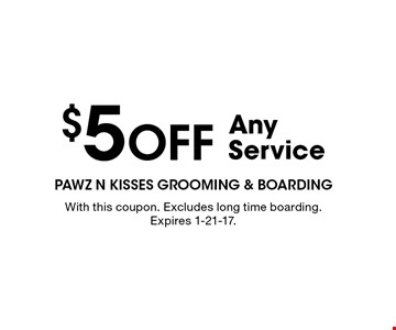 $5 Off Any Service. With this coupon. Excludes long time boarding. Expires 1-21-17.