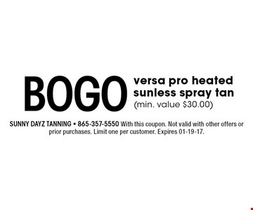 BOGO versa pro heated sunless spray tan(min. value $30.00). Sunny dayz tanning - 865-357-5550 With this coupon. Not valid with other offers or prior purchases. Limit one per customer. Expires 01-19-17.
