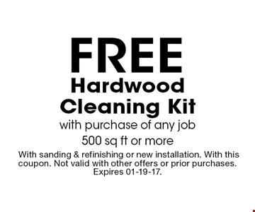 Free HardwoodCleaning Kitwith purchase of any job500 sq ft or more.With sanding & refinishing or new installation. With this coupon. Not valid with other offers or prior purchases. Expires 01-19-17.