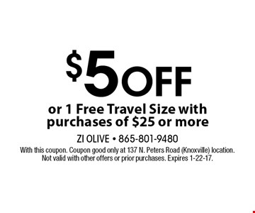 $5 Off or 1 Free Travel Size with purchases of $25 or more. With this coupon. Coupon good only at 137 N. Peters Road (Knoxville) location. Not valid with other offers or prior purchases. Expires 1-22-17.