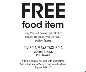 Free food item. Buy 2 food items, get 3rd of equal or lesser value FREE (after 2pm). With this coupon. Not valid with other offers. Valid only at Morris Plains & Rockaway locations. Expires 6-30-17.