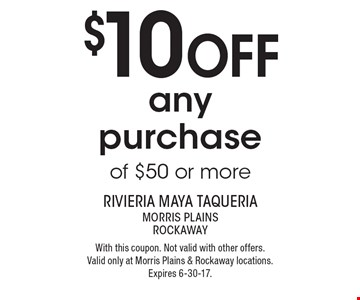 $10 off any purchase of $50 or more. With this coupon. Not valid with other offers. Valid only at Morris Plains & Rockaway locations. Expires 6-30-17.