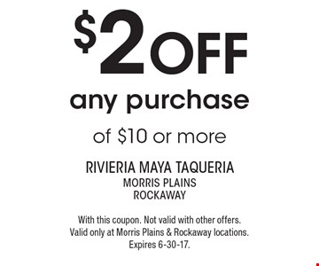 $2 off any purchase of $10 or more. With this coupon. Not valid with other offers. Valid only at Morris Plains & Rockaway locations. Expires 6-30-17.