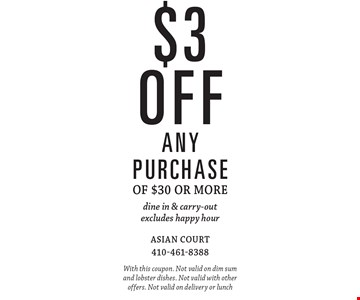 $3 off any purchase of $30 or more. Dine in & carry-out. Excludes happy hour. With this coupon. Not valid on dim sum and lobster dishes. Not valid with other offers. Not valid on delivery or lunch