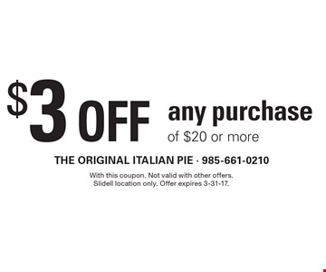 $3 off any purchase of $20 or more. With this coupon. Not valid with other offers. Slidell location only. Offer expires 3-31-17.