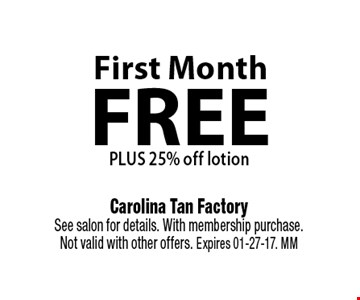 FREE PLUS 25% off lotion First Month . Carolina Tan Factory See salon for details. With membership purchase. Not valid with other offers. Expires 01-27-17. MM