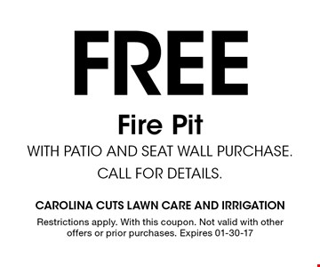 Free Fire Pit with Patio and seat Wall purchase. Call for details.. Restrictions apply. With this coupon. Not valid with other offers or prior purchases. Expires 01-30-17
