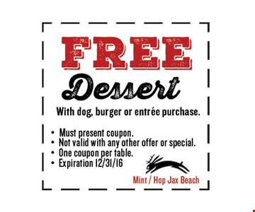 FREEDessert. Must present coupon. Not valid with any other offer or special. One coupon per table. Exp 12/31/16. Mint / Hop Jax Beach