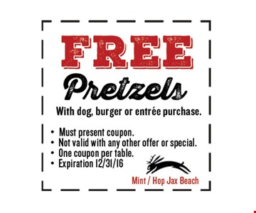 FREE PretzlesWith dog, burger or entree purchase.. Must present coupon. Not valid with any other offer or special. One coupon per table. Exp 12/31/16. Mint / Hop Jax Beach