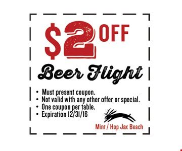 $2 OFF Beer Flight. Must present coupon. Not valid with any other offer or special. One coupon per table. Exp 12/31/16. Mint / Hop Jax Beach