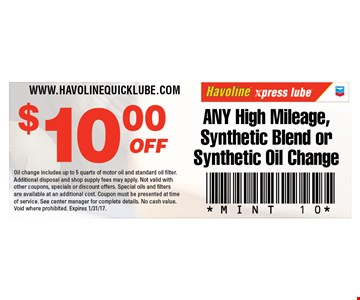 $10 OFF ANY High Mileage, Synthetic Blend orSynthetic Oil Change. Oil change includes up to 5 quarts of motor oil and standard oil filter. Additional disposal and shop supply fees may apply. Not valid with other coupons, specials or discount offers. Special oils and filters are available at an additional cost. Coupon must be presented at time of service. See center manager for complete details. No cash value. Void where prohibited. Expires 1/31/17. MINT 10