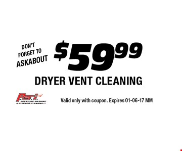 $59.99 DRYER VENT CLEANING. Valid only with coupon. Expires 01-06-17 MM