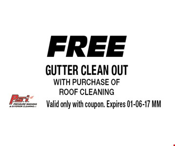 Free GUTTER CLEAN OUT with purchase of ROOF cleaning. Valid only with coupon. Expires 01-06-17 MM