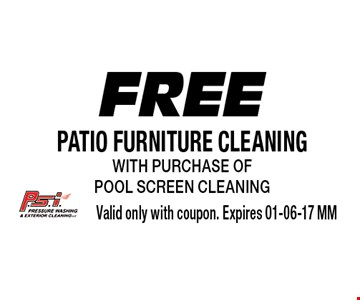 Free patio furniture cleaning with purchase of pool screen cleaning. Valid only with coupon. Expires 01-06-17 MM