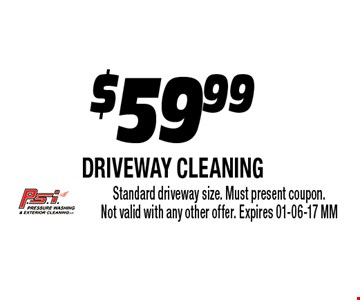 $59.99 driveway cleaning . Standard driveway size. Must present coupon.Not valid with any other offer. Expires 01-06-17 MM