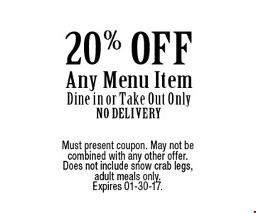 20% OFF Any Menu ItemDine in or Take Out OnlyNo Delivery. Must present coupon. May not be combined with any other offer. Does not include snow crab legs,adult meals only. Expires 01-30-17.