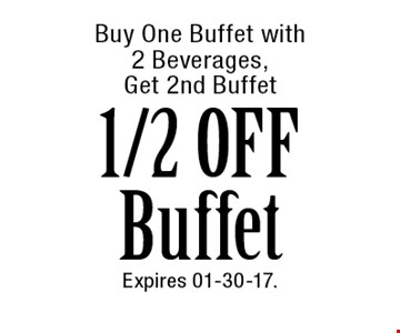 Buy One Buffet with2 Beverages, Get 2nd Buffet1/2 OFF Buffet. Expires 01-30-17.
