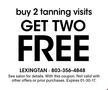 buy 2 tanning visits get two Free. See salon for details. With this coupon. Not valid with other offers or prior purchases. Expires 01-30-17.